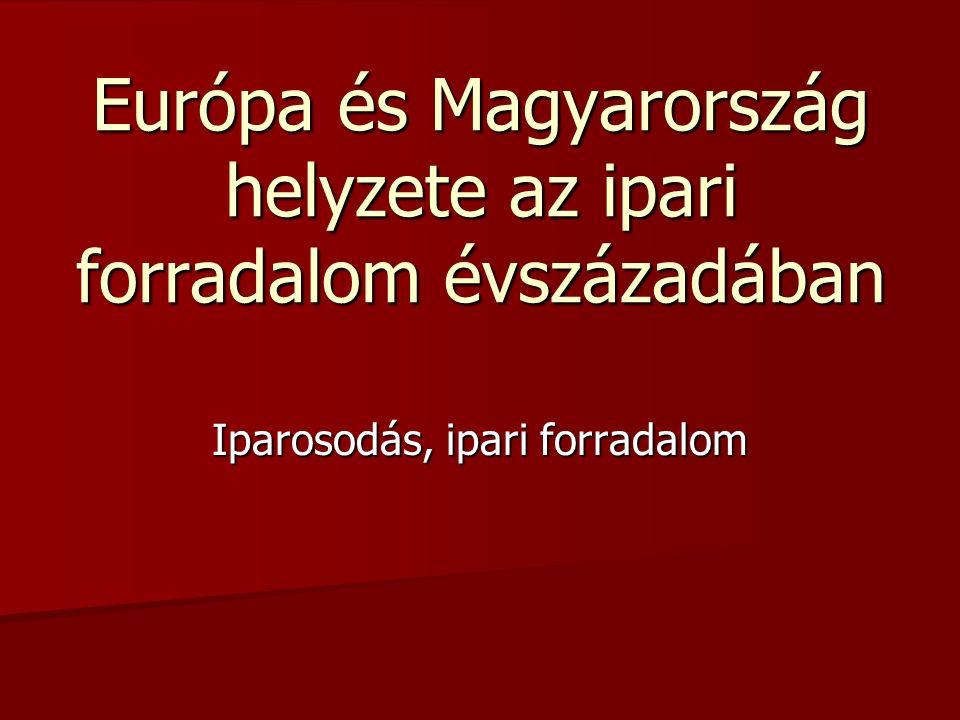 Európa és Magyarország helyzete az ipari forradalom évszázadában
