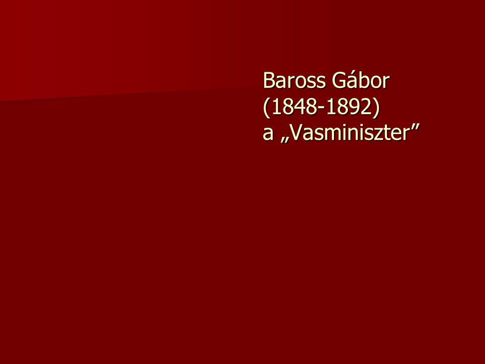 "Baross Gábor (1848-1892) a ""Vasminiszter"