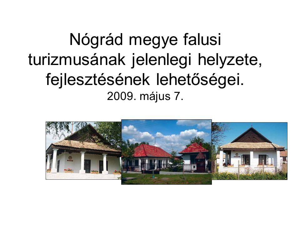 Nógrád megye falusi turizmusának jelenlegi helyzete, fejlesztésének lehetőségei. 2009. május 7.