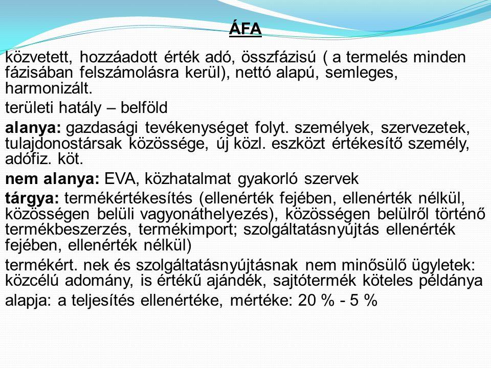 ÁFA közvetett, hozzáadott érték adó, összfázisú ( a termelés minden fázisában felszámolásra kerül), nettó alapú, semleges, harmonizált.