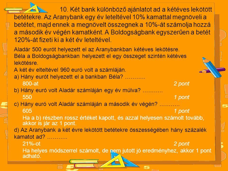 10. Két bank különböző ajánlatot ad a kétéves lekötött betétekre