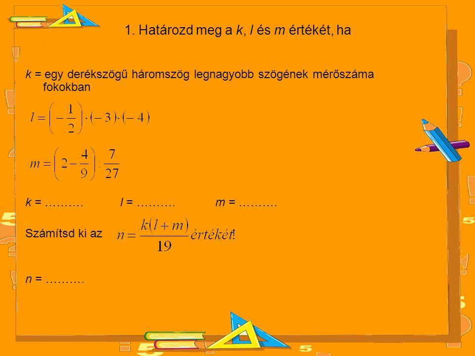 1. Határozd meg a k, l és m értékét, ha