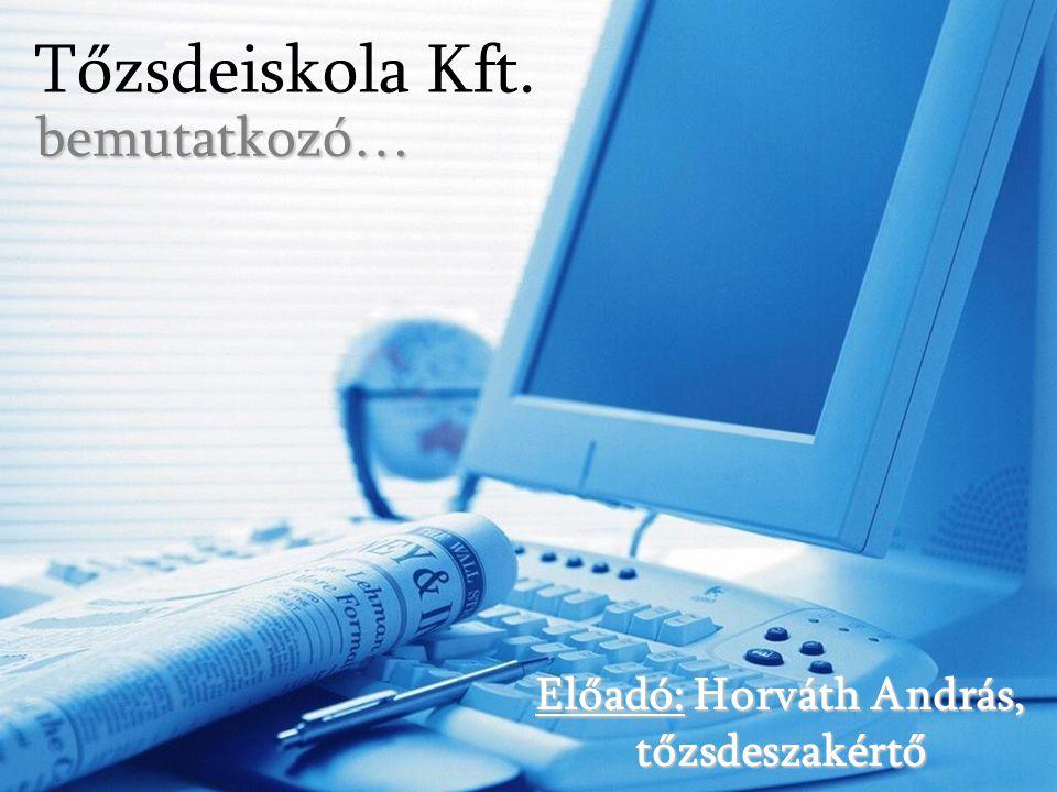 Előadó: Horváth András, tőzsdeszakértő