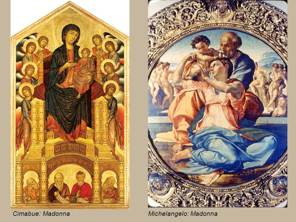 Cimabue: Madonna Michelangelo: Madonna