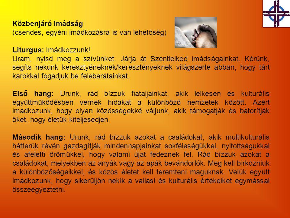Közbenjáró imádság (csendes, egyéni imádkozásra is van lehetőség) Liturgus: Imádkozzunk!