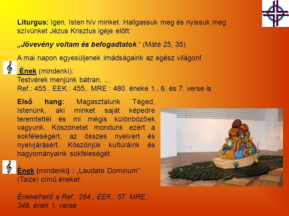 Liturgus: Igen, Isten hív minket. Hallgassuk meg és nyissuk meg