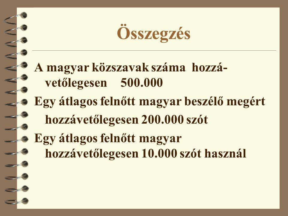Összegzés A magyar közszavak száma hozzá- vetőlegesen 500.000