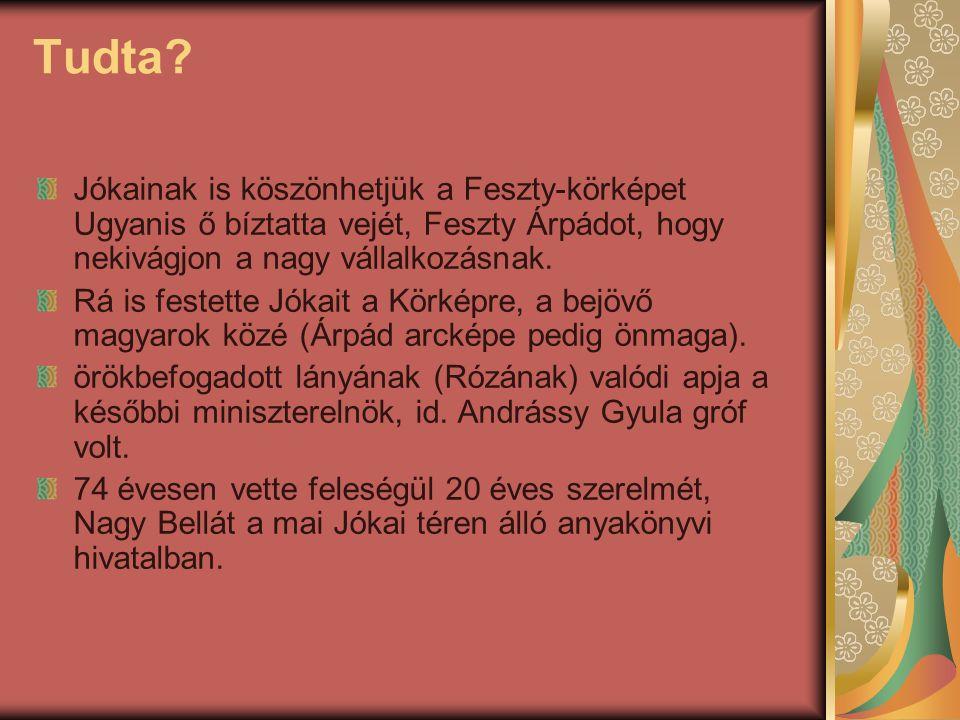 Tudta Jókainak is köszönhetjük a Feszty-körképet Ugyanis ő bíztatta vejét, Feszty Árpádot, hogy nekivágjon a nagy vállalkozásnak.