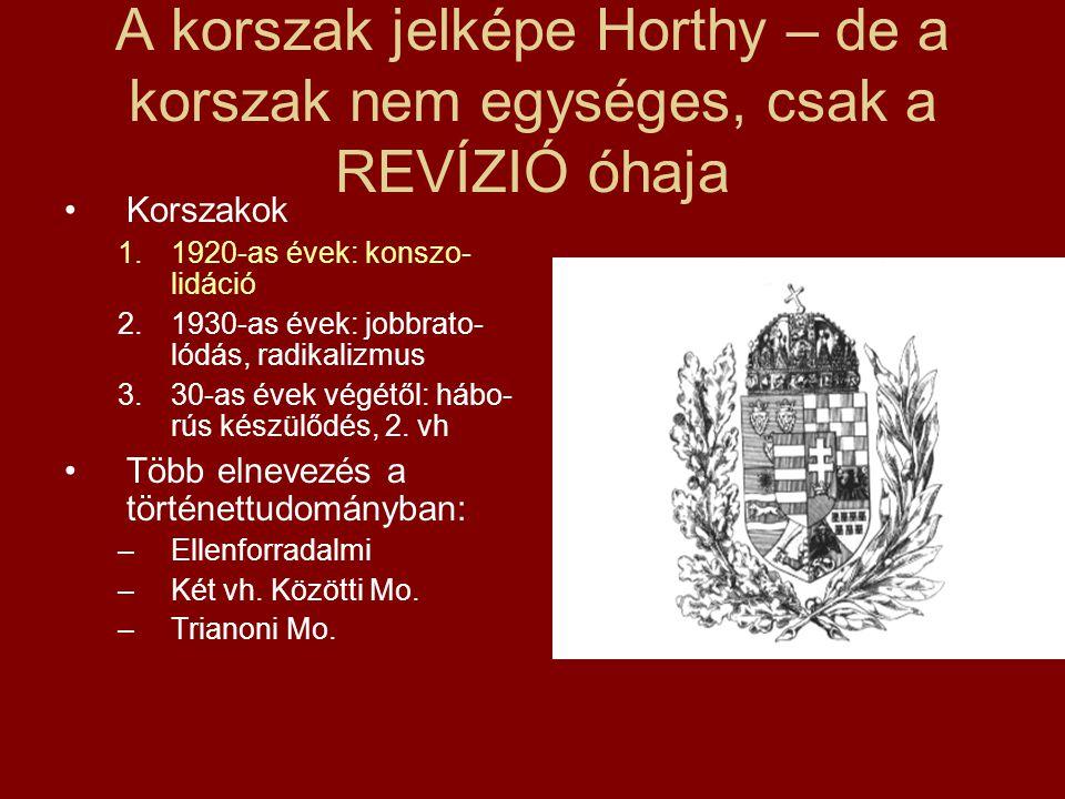 A korszak jelképe Horthy – de a korszak nem egységes, csak a REVÍZIÓ óhaja