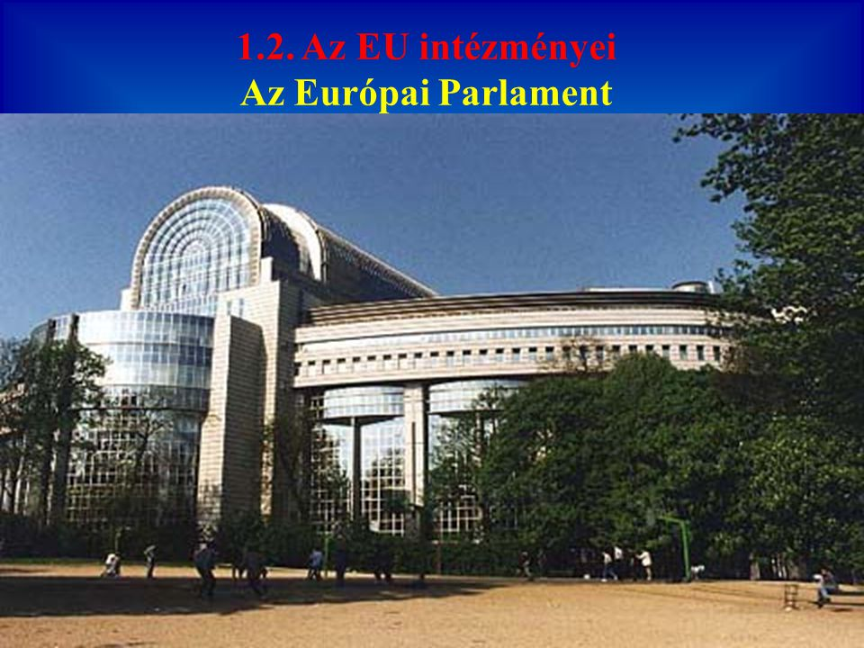 1.2. Az EU intézményei Az Európai Parlament