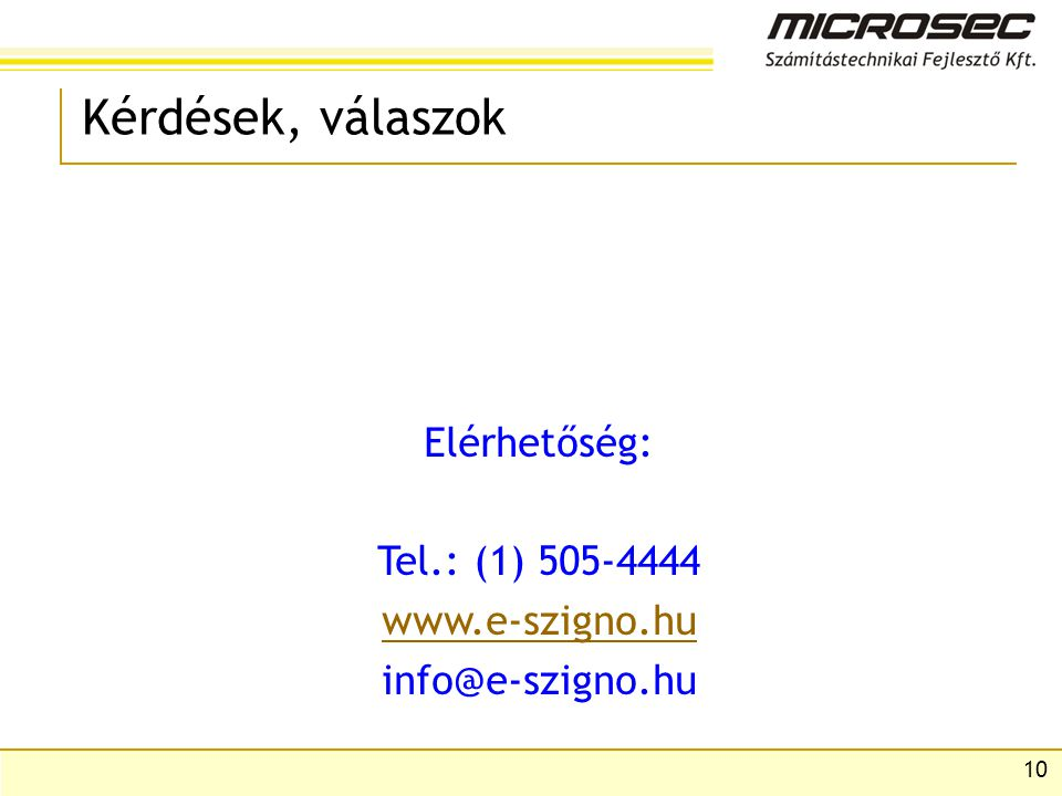 Kérdések, válaszok Elérhetőség: Tel.: (1) 505-4444 www.e-szigno.hu