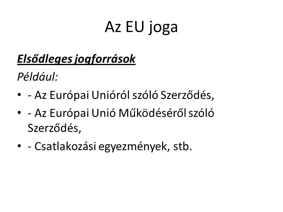 Az EU joga Elsődleges jogforrások Például: