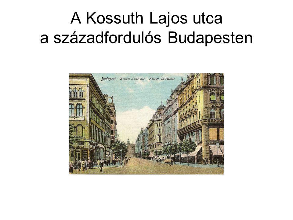 A Kossuth Lajos utca a századfordulós Budapesten