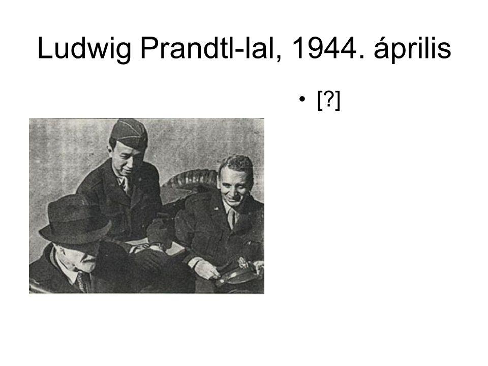 Ludwig Prandtl-lal, 1944. április