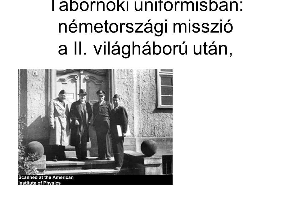 Tábornoki uniformisban: németországi misszió a II. világháború után,