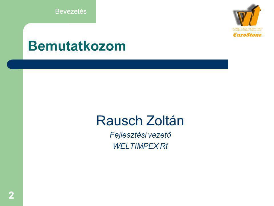 Bevezetés Bemutatkozom Rausch Zoltán Fejlesztési vezető WELTIMPEX Rt