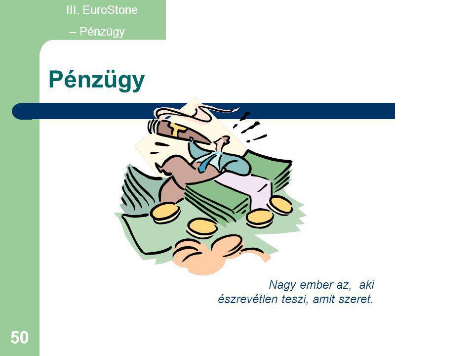 Pénzügy III. EuroStone – Pénzügy Nagy ember az, aki