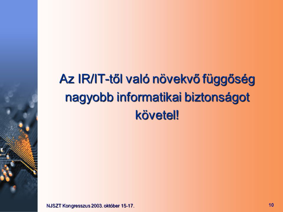 Az IR/IT-től való növekvő függőség nagyobb informatikai biztonságot követel!