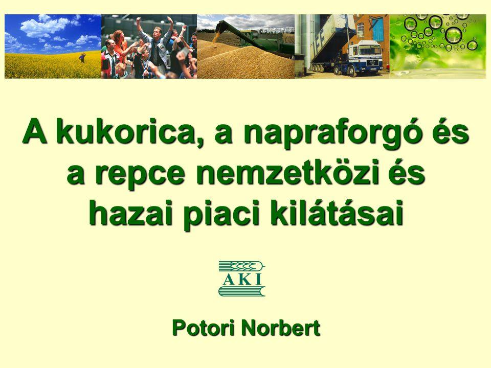 A kukorica, a napraforgó és a repce nemzetközi és hazai piaci kilátásai