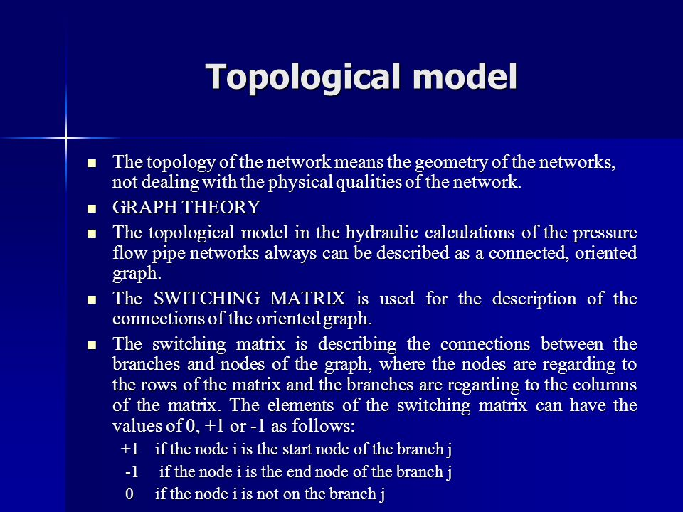 Topological model The topology of the network means the geometry of the networks, not dealing with the physical qualities of the network.