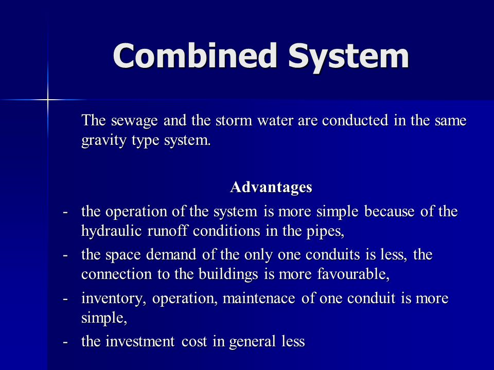 Combined System The sewage and the storm water are conducted in the same gravity type system. Advantages.