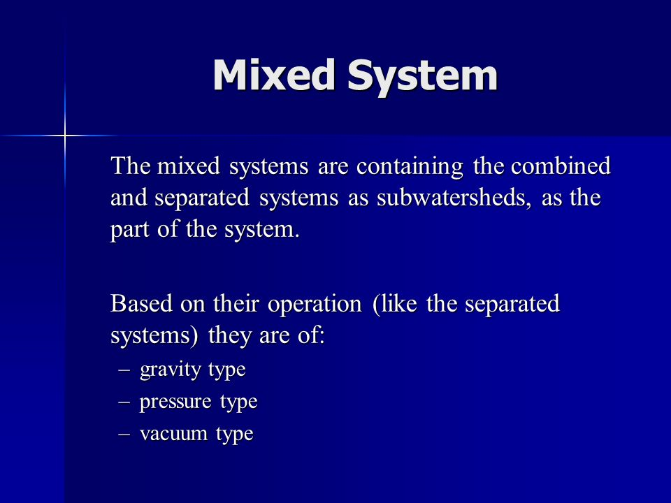 Mixed System The mixed systems are containing the combined and separated systems as subwatersheds, as the part of the system.