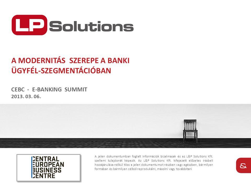 a modernitás szerepe a banki ügyfél-szegmentációban CEBC - E-banking summit 2013. 03. 06.