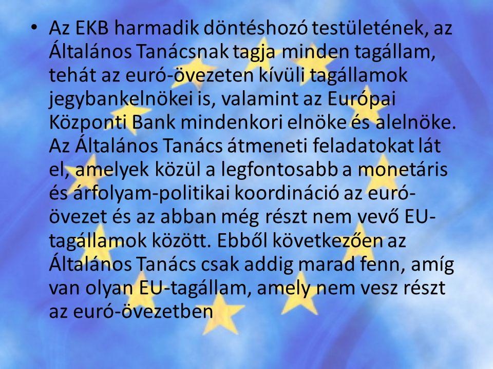 Az EKB harmadik döntéshozó testületének, az Általános Tanácsnak tagja minden tagállam, tehát az euró-övezeten kívüli tagállamok jegybankelnökei is, valamint az Európai Központi Bank mindenkori elnöke és alelnöke.