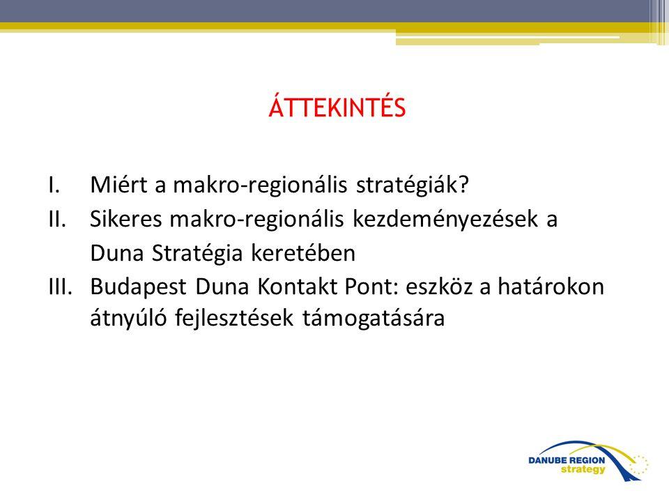 ÁTTEKINTÉS Miért a makro-regionális stratégiák Sikeres makro-regionális kezdeményezések a. Duna Stratégia keretében.
