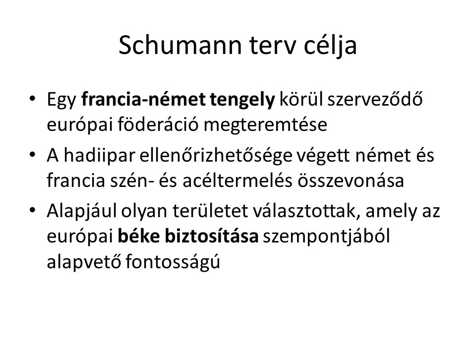 Schumann terv célja Egy francia-német tengely körül szerveződő európai föderáció megteremtése.