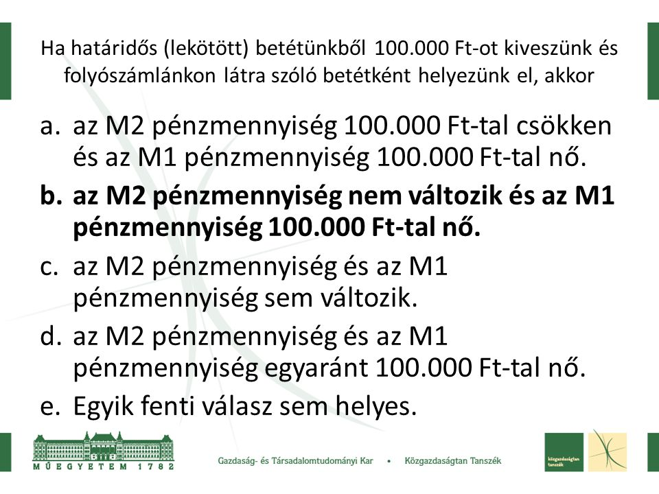 az M2 pénzmennyiség és az M1 pénzmennyiség sem változik.