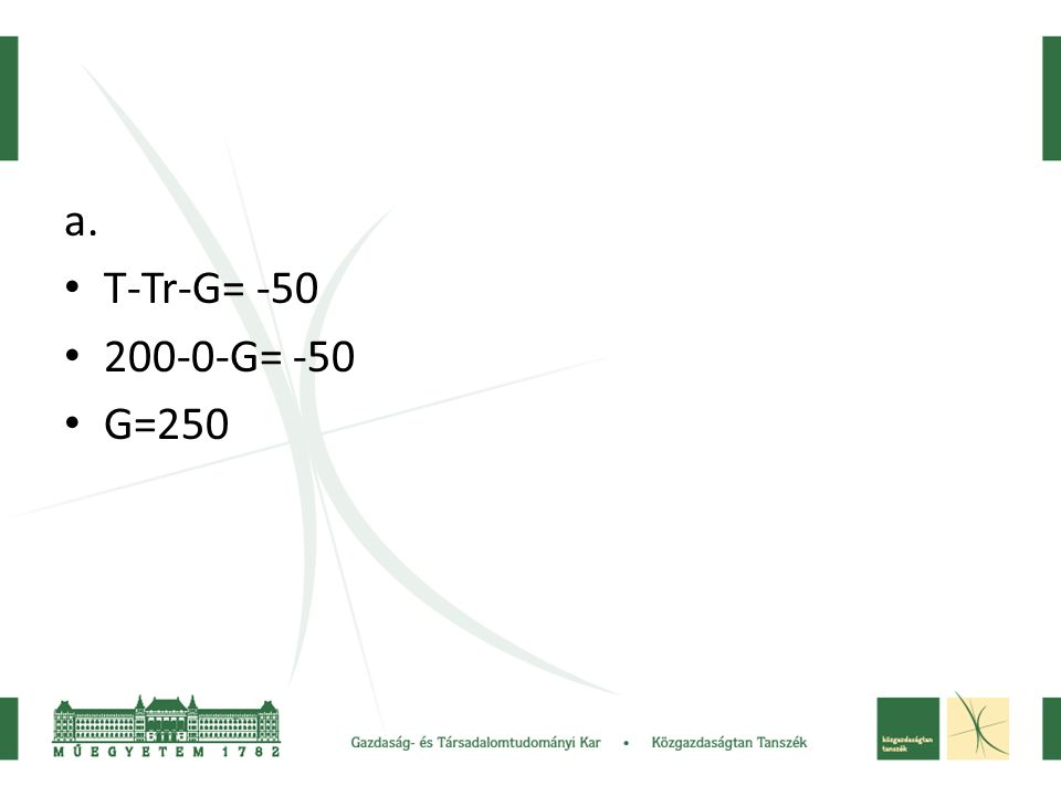 a. T-Tr-G= -50 200-0-G= -50 G=250
