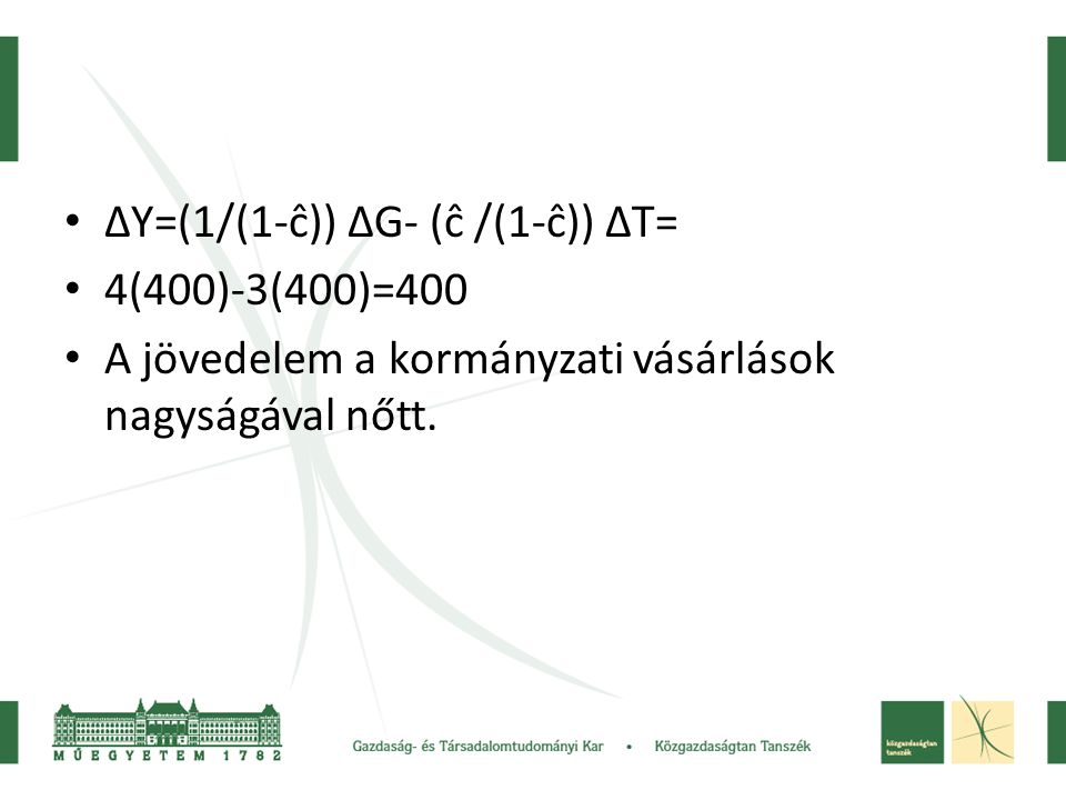 ΔY=(1/(1-ĉ)) ΔG- (ĉ /(1-ĉ)) ΔT=