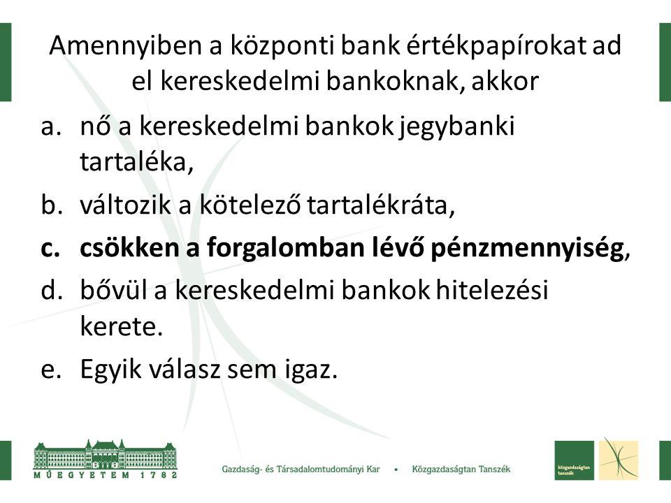 Amennyiben a központi bank értékpapírokat ad el kereskedelmi bankoknak, akkor