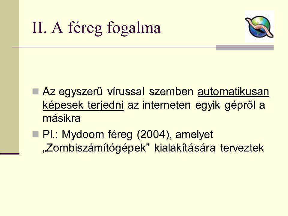 II. A féreg fogalma Az egyszerű vírussal szemben automatikusan képesek terjedni az interneten egyik gépről a másikra.