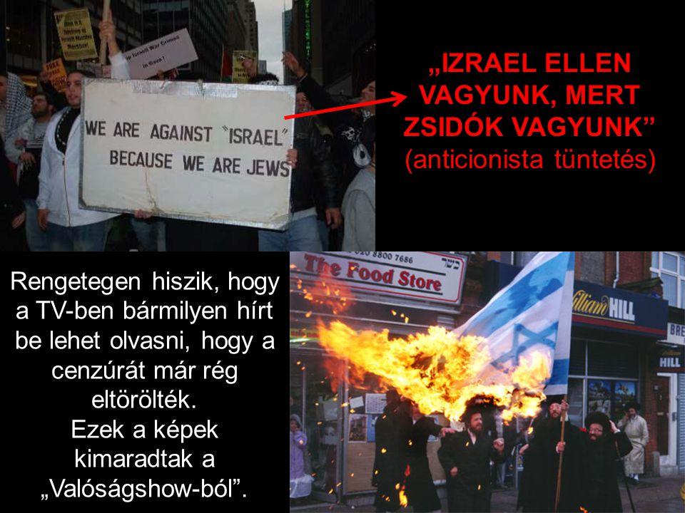 """""""IZRAEL ELLEN VAGYUNK, MERT ZSIDÓK VAGYUNK"""
