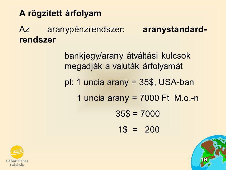 A rögzített árfolyam Az aranypénzrendszer: aranystandard-rendszer. bankjegy/arany átváltási kulcsok megadják a valuták árfolyamát.