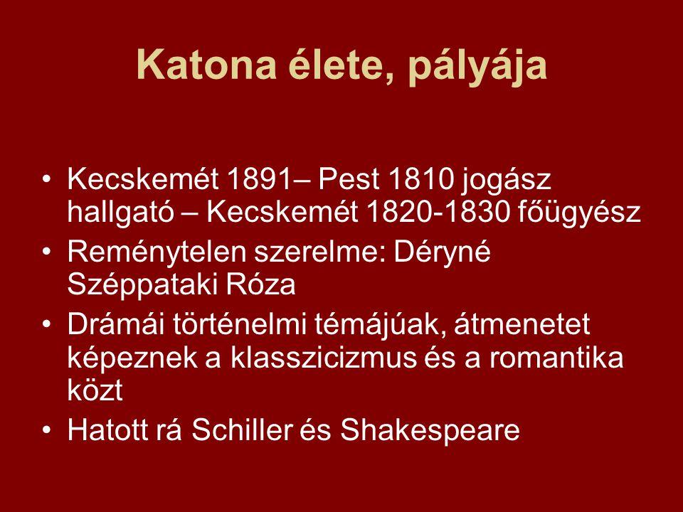 Katona élete, pályája Kecskemét 1891– Pest 1810 jogász hallgató – Kecskemét 1820-1830 főügyész. Reménytelen szerelme: Déryné Széppataki Róza.