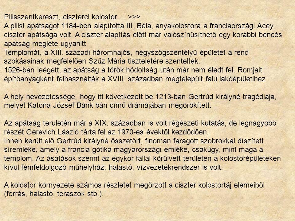 Pilisszentkereszt, ciszterci kolostor >>> A pilisi apátságot 1184-ben alapította III.