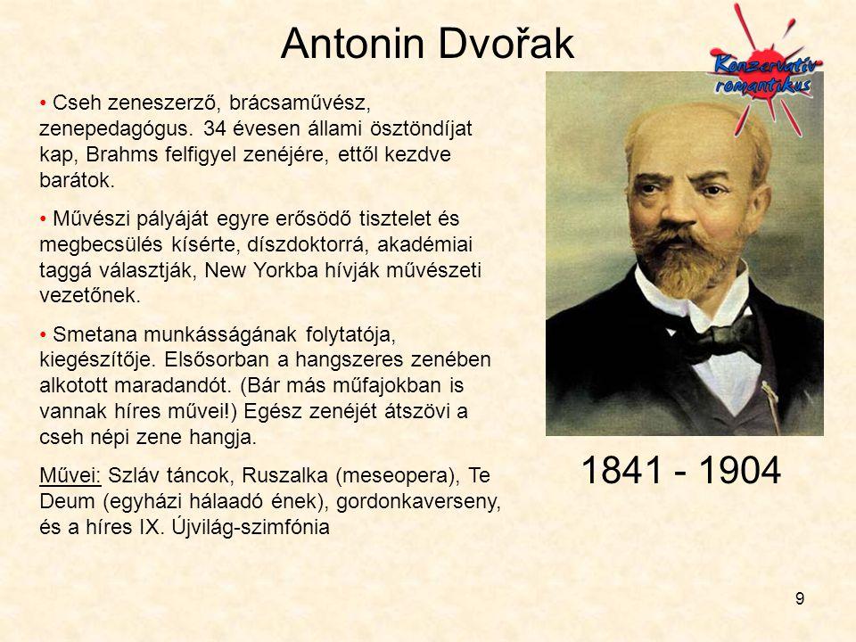Antonin Dvořak Cseh zeneszerző, brácsaművész, zenepedagógus. 34 évesen állami ösztöndíjat kap, Brahms felfigyel zenéjére, ettől kezdve barátok.