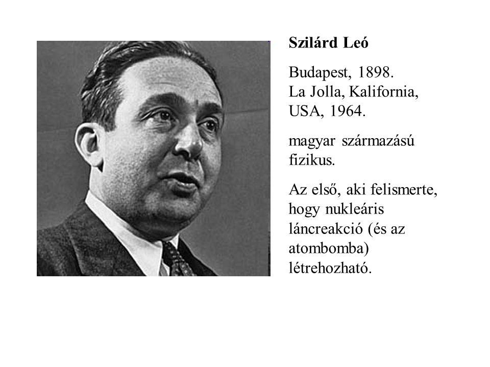 Szilárd Leó Budapest, 1898. La Jolla, Kalifornia, USA, 1964. magyar származású fizikus.