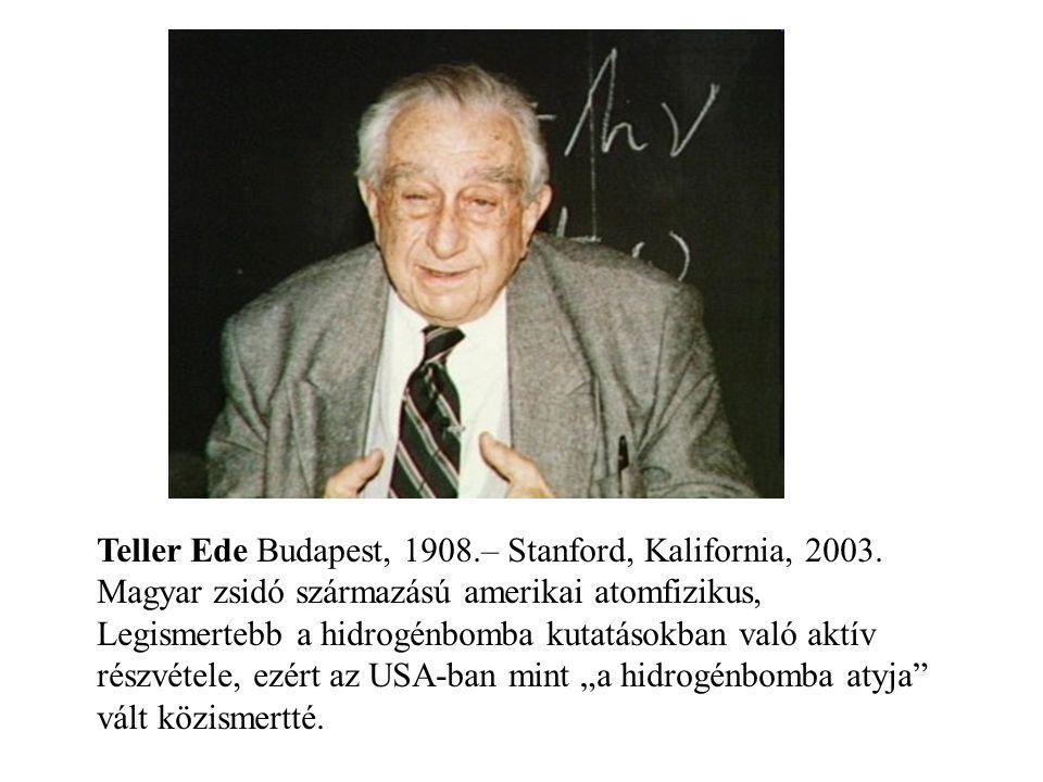 Teller Ede Budapest, 1908. – Stanford, Kalifornia, 2003
