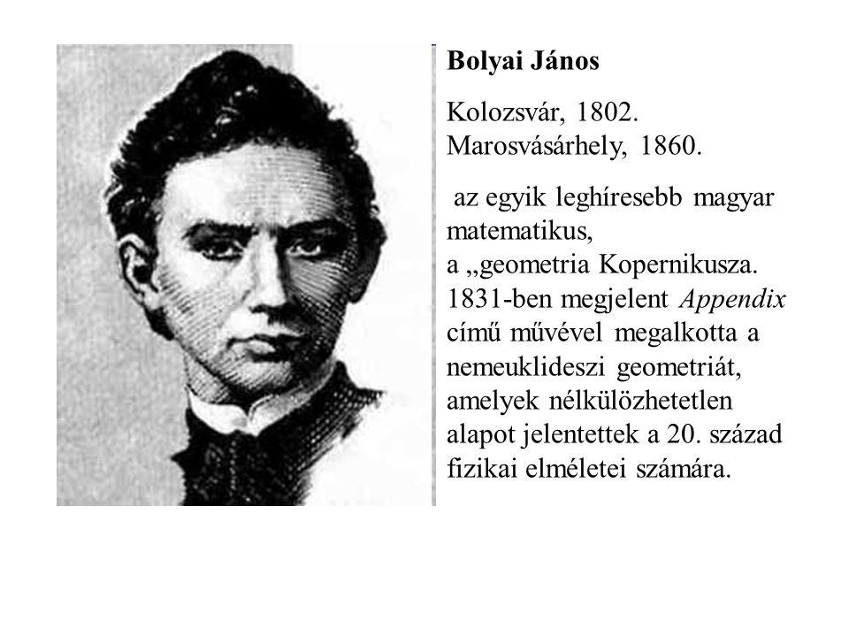 Bolyai János Kolozsvár, 1802. Marosvásárhely, 1860.