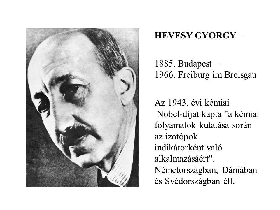 HEVESY GYÖRGY – 1885. Budapest – 1966. Freiburg im Breisgau.