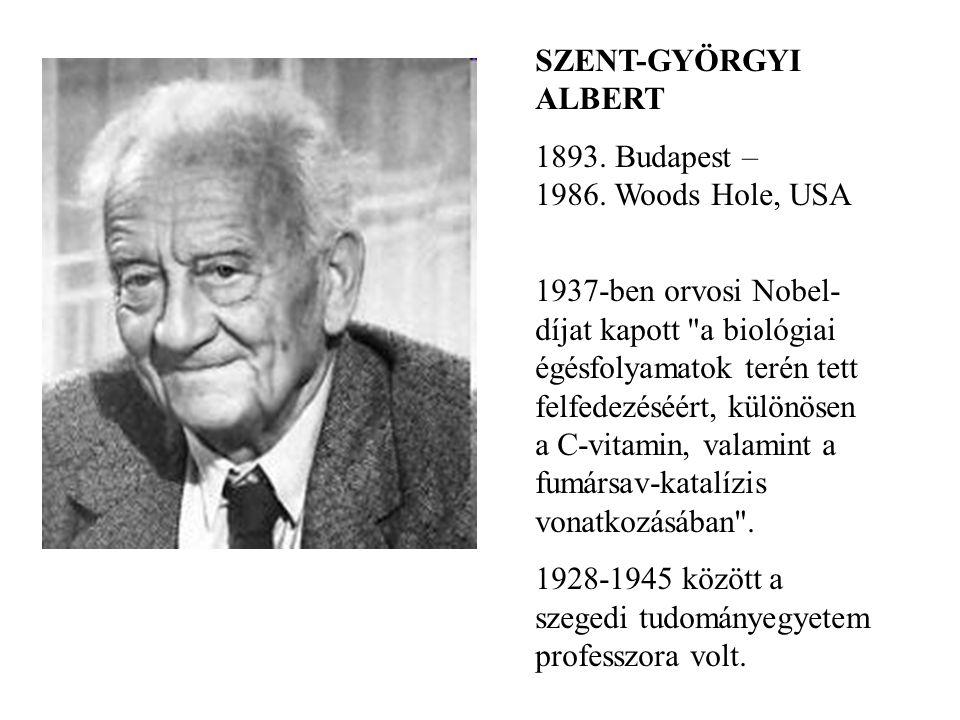 SZENT-GYÖRGYI ALBERT 1893. Budapest – 1986. Woods Hole, USA.