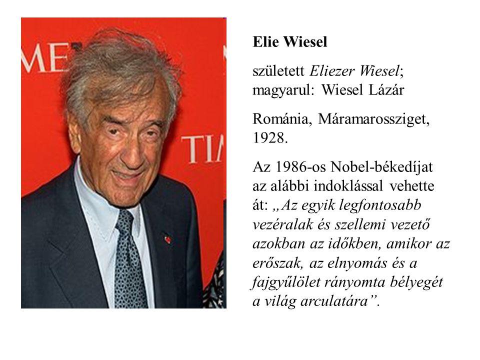 Elie Wiesel született Eliezer Wiesel; magyarul: Wiesel Lázár. Románia, Máramarossziget, 1928.