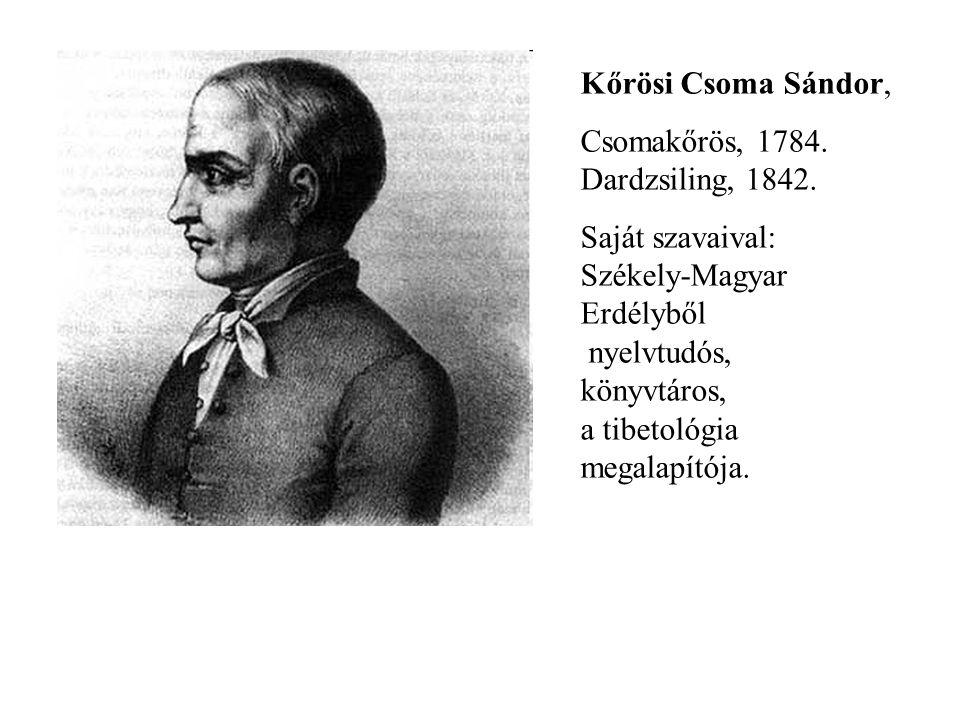 Kőrösi Csoma Sándor, Csomakőrös, 1784. Dardzsiling, 1842.