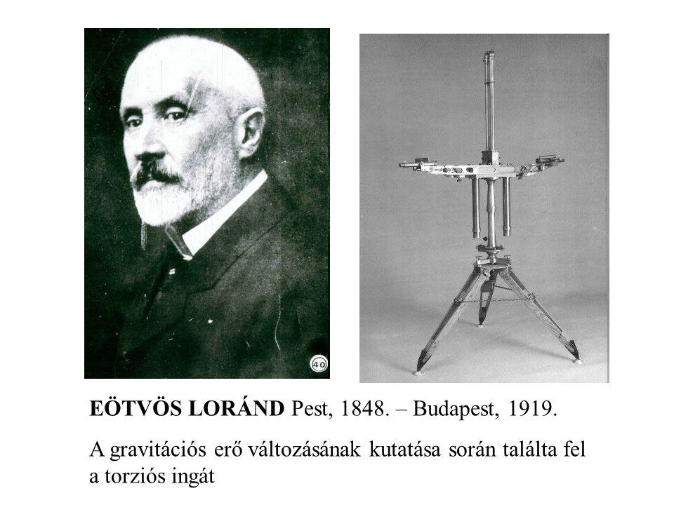 EÖTVÖS LORÁND Pest, 1848. – Budapest, 1919.