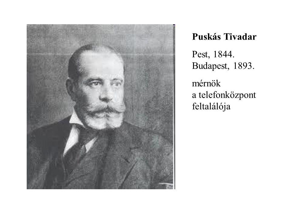 Puskás Tivadar Pest, 1844. Budapest, 1893. mérnök a telefonközpont feltalálója