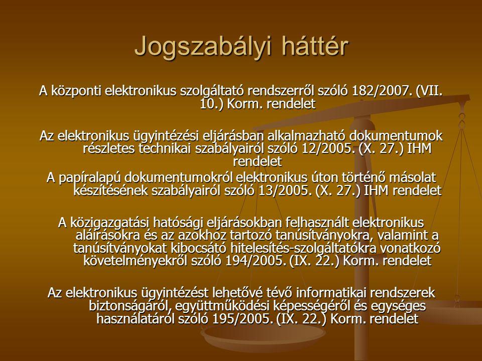 Jogszabályi háttér A központi elektronikus szolgáltató rendszerről szóló 182/2007. (VII. 10.) Korm. rendelet.
